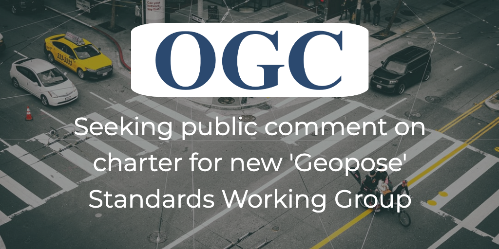 OGC seeking public comment on charter for new Geopose SWG